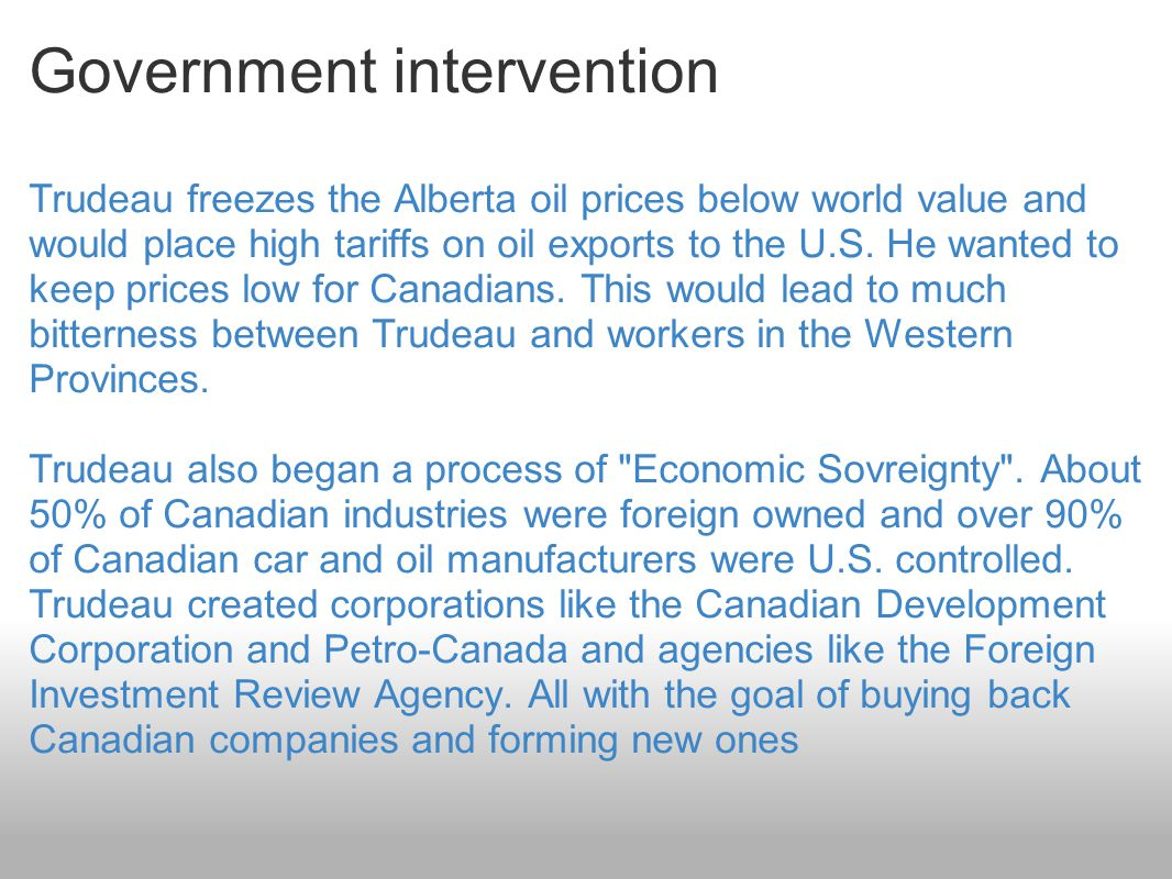 Government intervention Trudeau freezes the Alberta oil prices below world value and would place high tariffs on oil exports to the U.S.