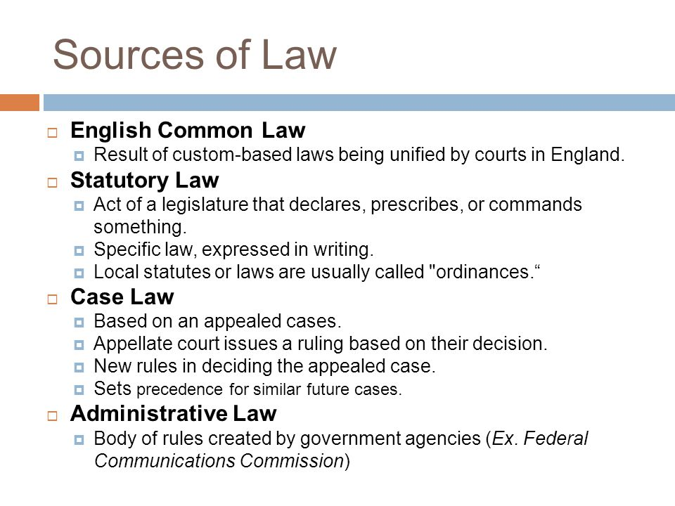 Sources of Law  English Common Law  Result of custom-based laws being unified by courts in England.