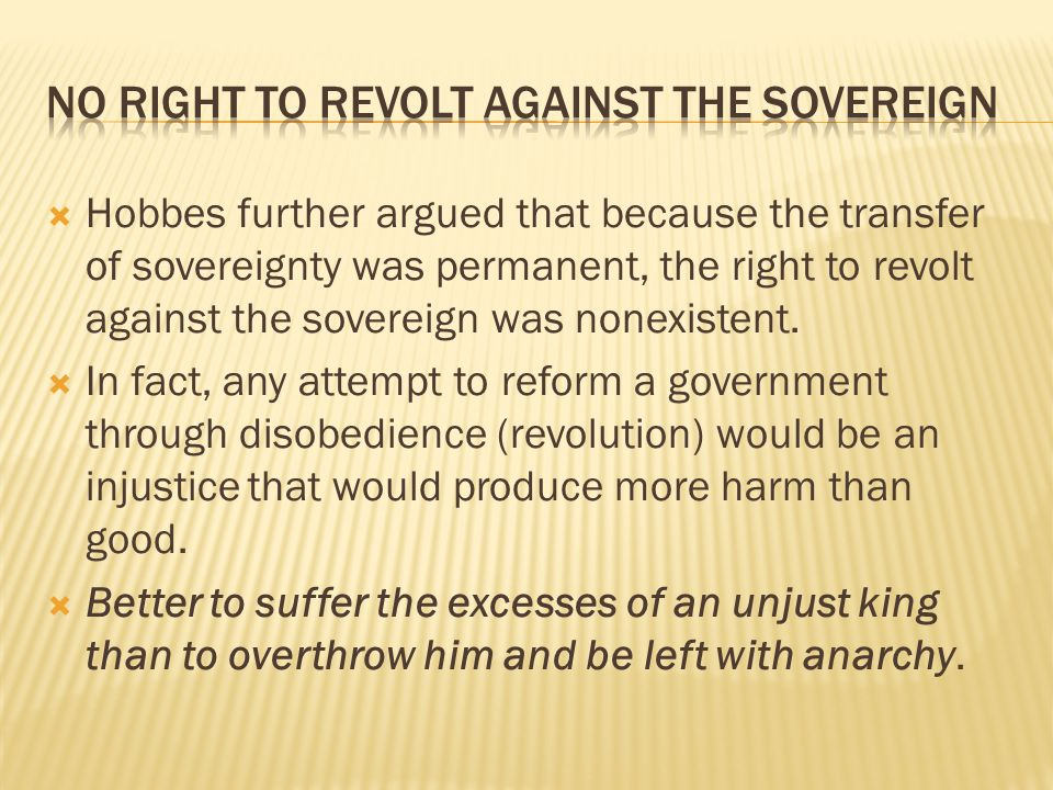  By claiming that individuals in the state of nature were the original source of sovereignty, and not God or kings, Hobbes created a doctrine on which others base compelling arguments for natural rights, popular government and revolution