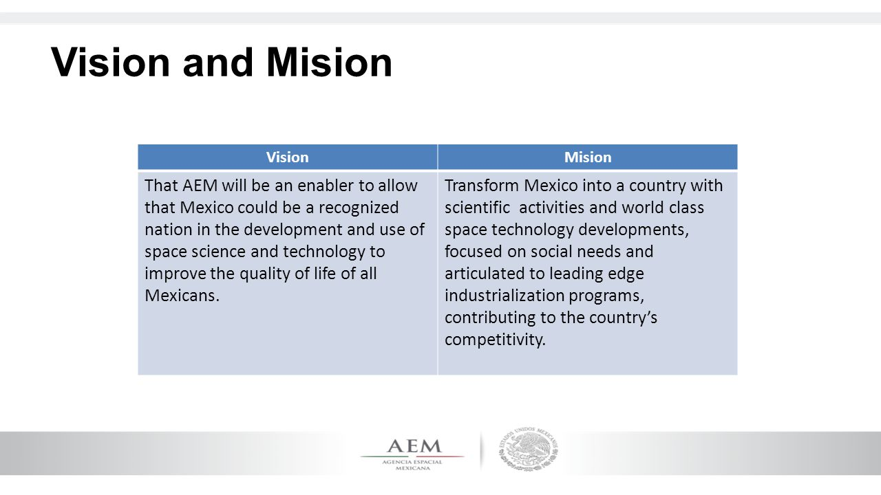 Vision and Mision VisionMision That AEM will be an enabler to allow that Mexico could be a recognized nation in the development and use of space scien