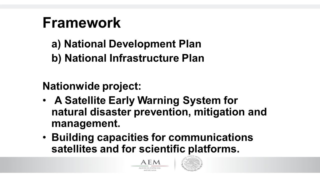 Framework a) National Development Plan b) National Infrastructure Plan Nationwide project: A Satellite Early Warning System for natural disaster preve