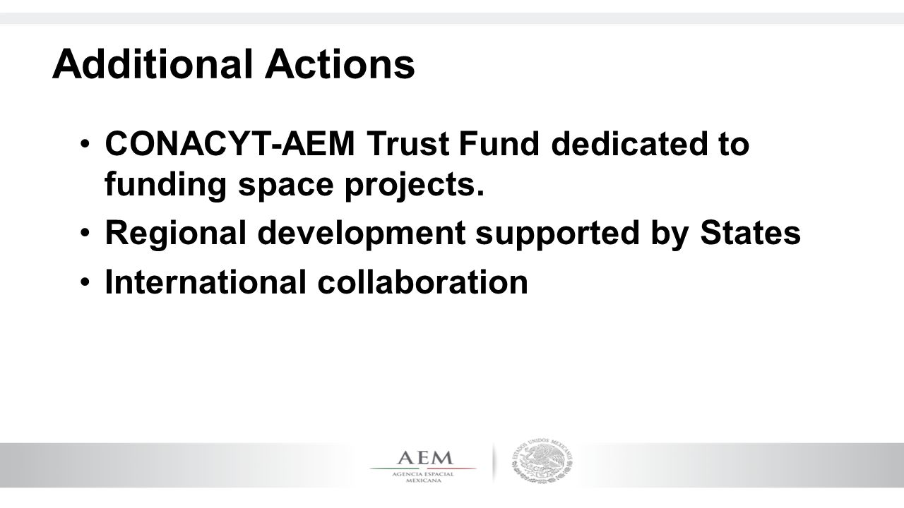 Additional Actions CONACYT-AEM Trust Fund dedicated to funding space projects. Regional development supported by States International collaboration