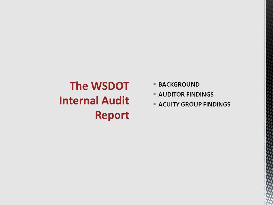  BACKGROUND  AUDITOR FINDINGS  ACUITY GROUP FINDINGS The WSDOT Internal Audit Report