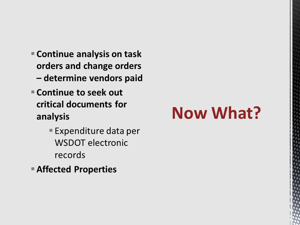  Continue analysis on task orders and change orders – determine vendors paid  Continue to seek out critical documents for analysis  Expenditure dat