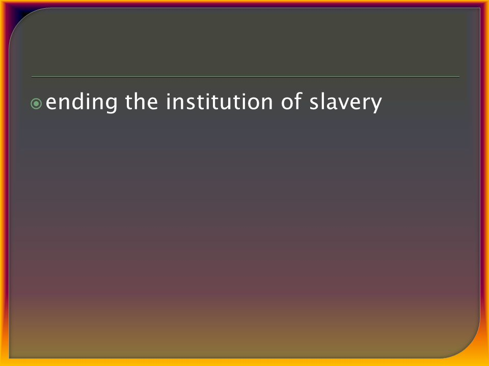  ending the institution of slavery