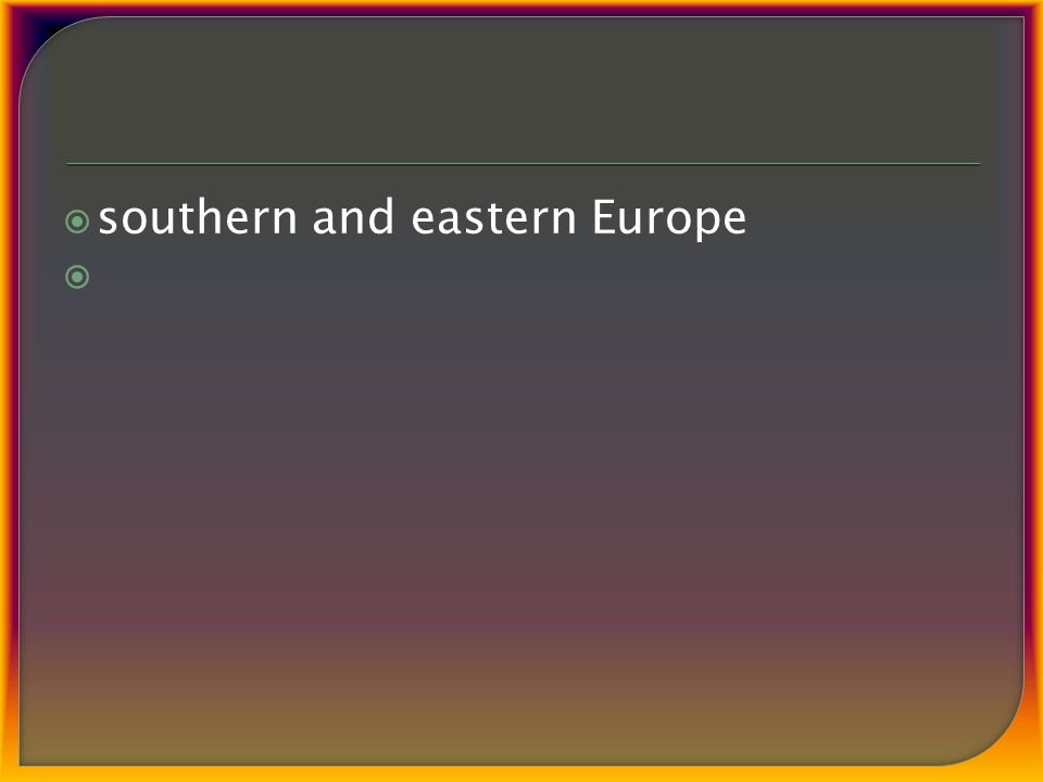  southern and eastern Europe 
