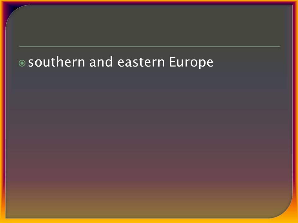  southern and eastern Europe
