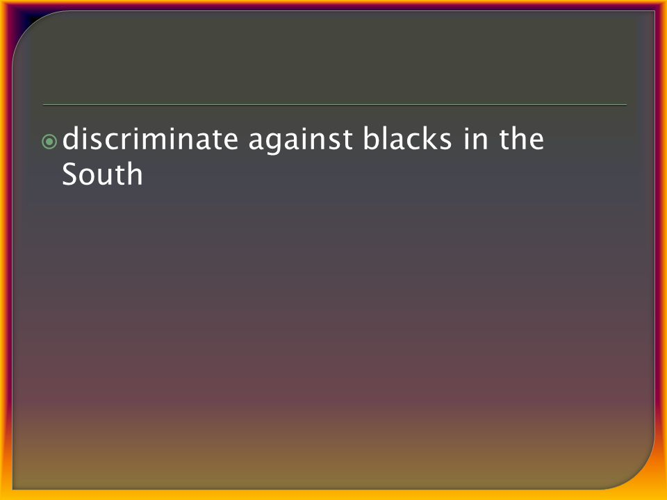  discriminate against blacks in the South