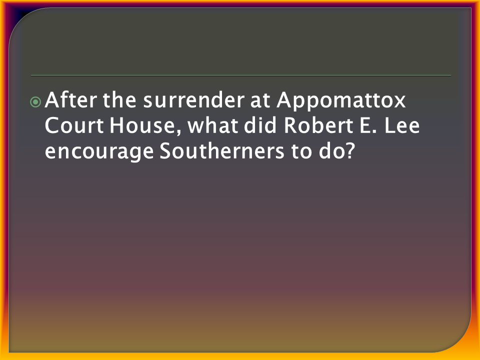  After the surrender at Appomattox Court House, what did Robert E.