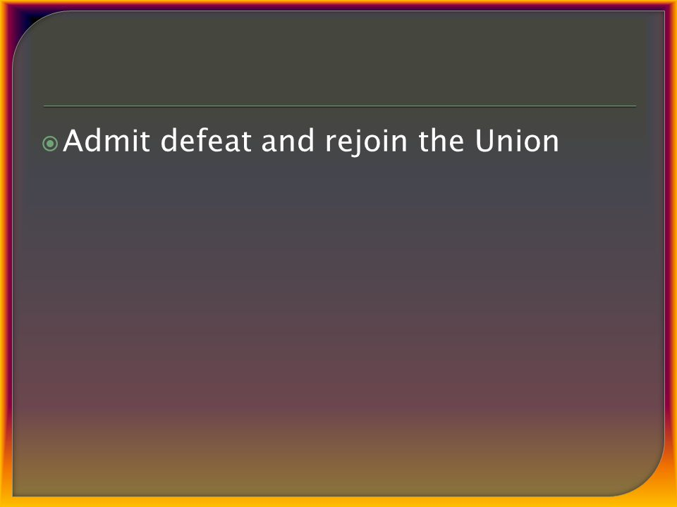  Admit defeat and rejoin the Union