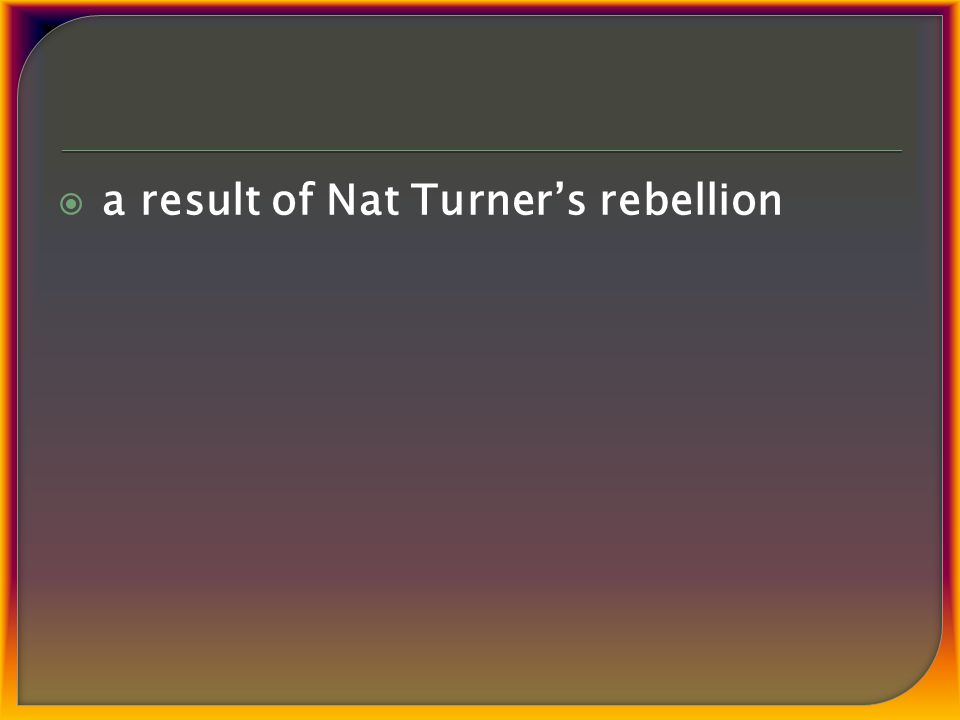  a result of Nat Turner's rebellion