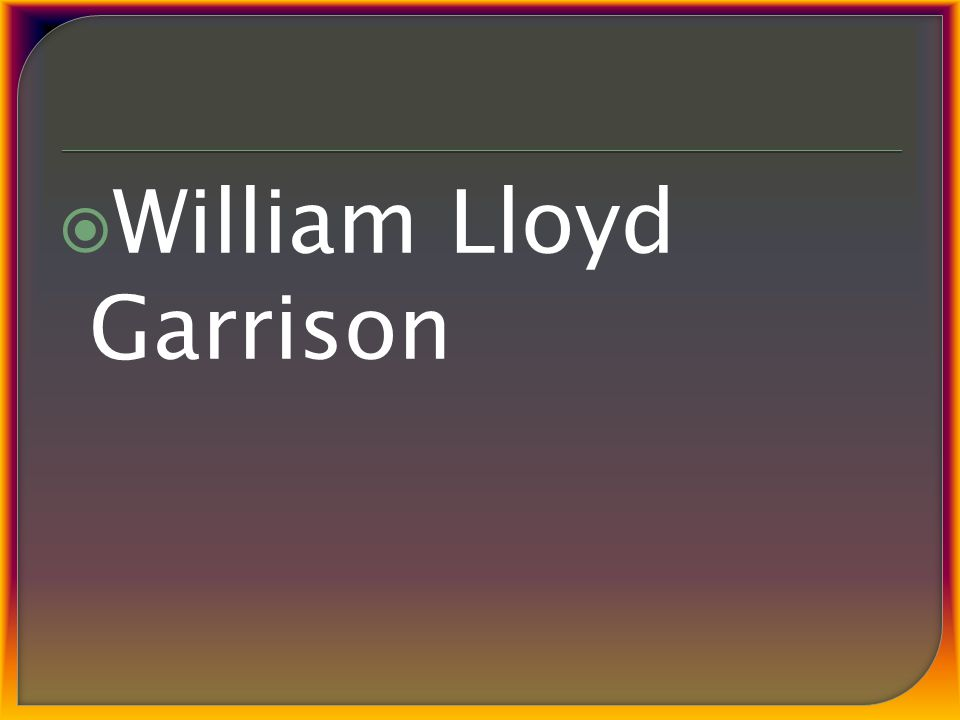  William Lloyd Garrison