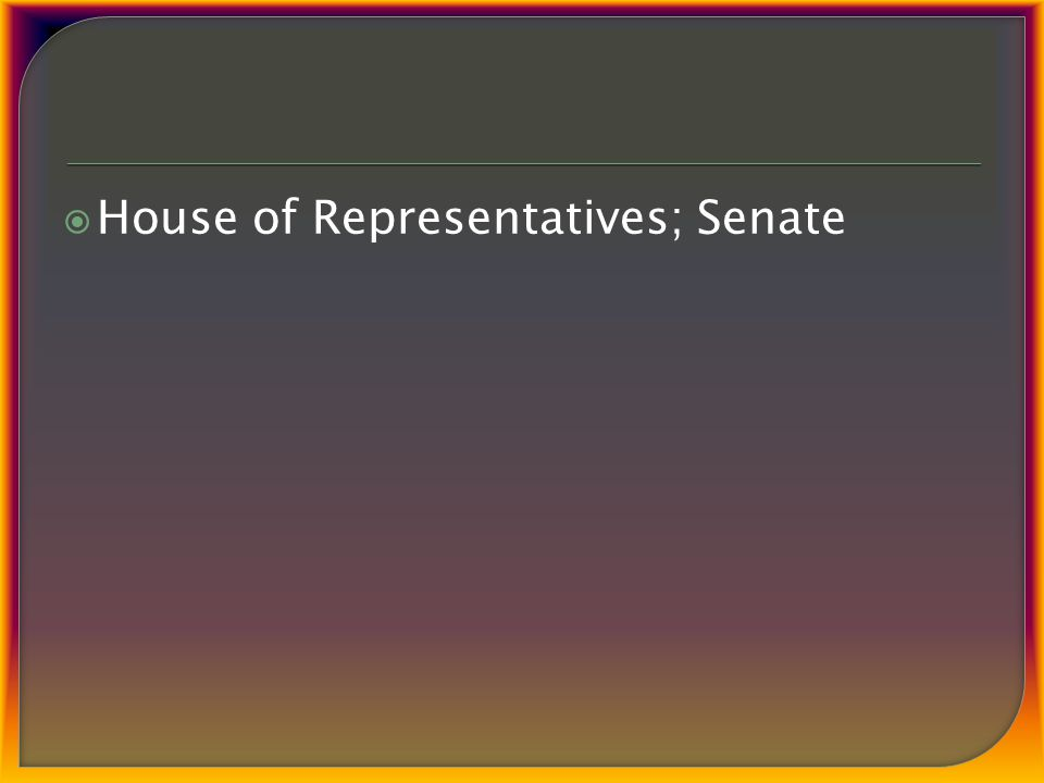  House of Representatives; Senate