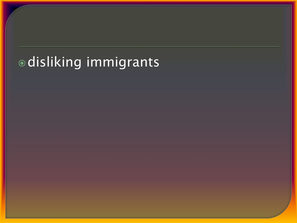  disliking immigrants