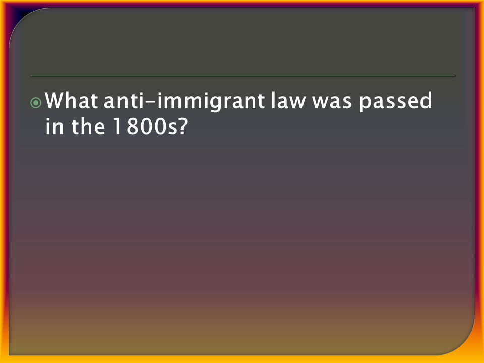  What anti-immigrant law was passed in the 1800s