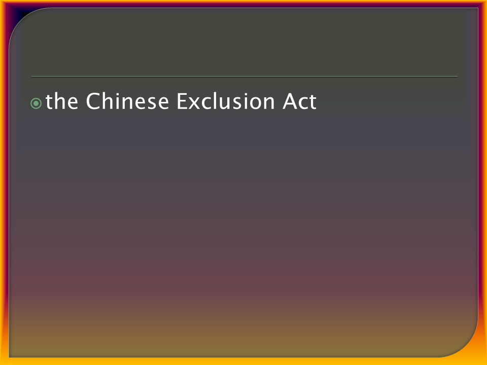  the Chinese Exclusion Act
