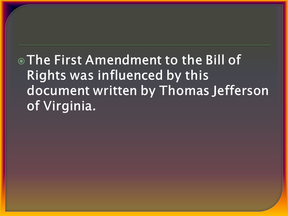  The First Amendment to the Bill of Rights was influenced by this document written by Thomas Jefferson of Virginia.