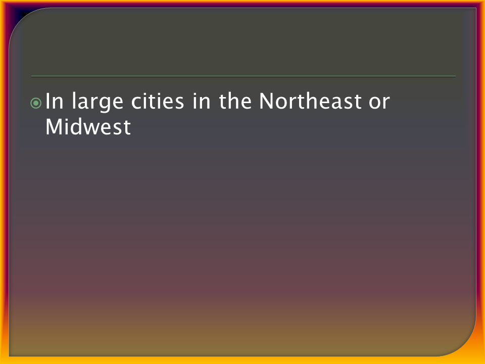  In large cities in the Northeast or Midwest