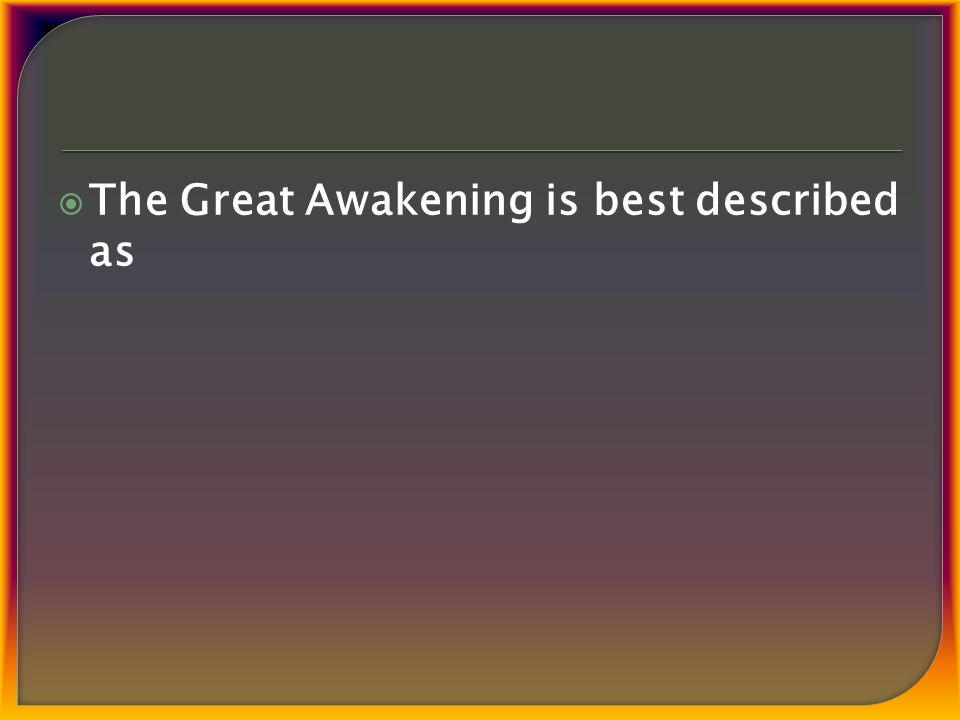  The Great Awakening is best described as