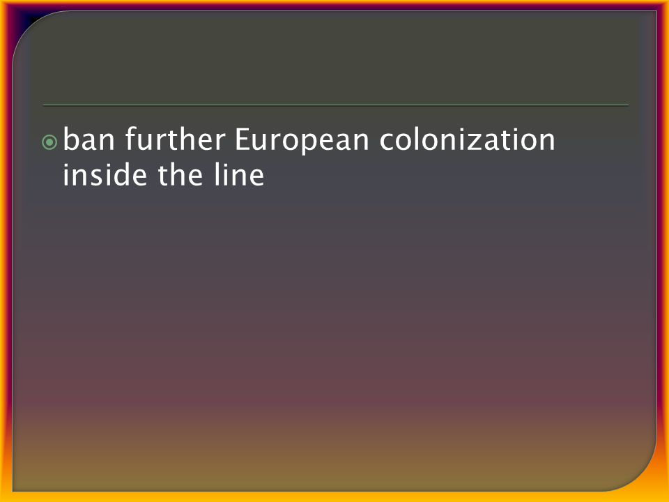  ban further European colonization inside the line
