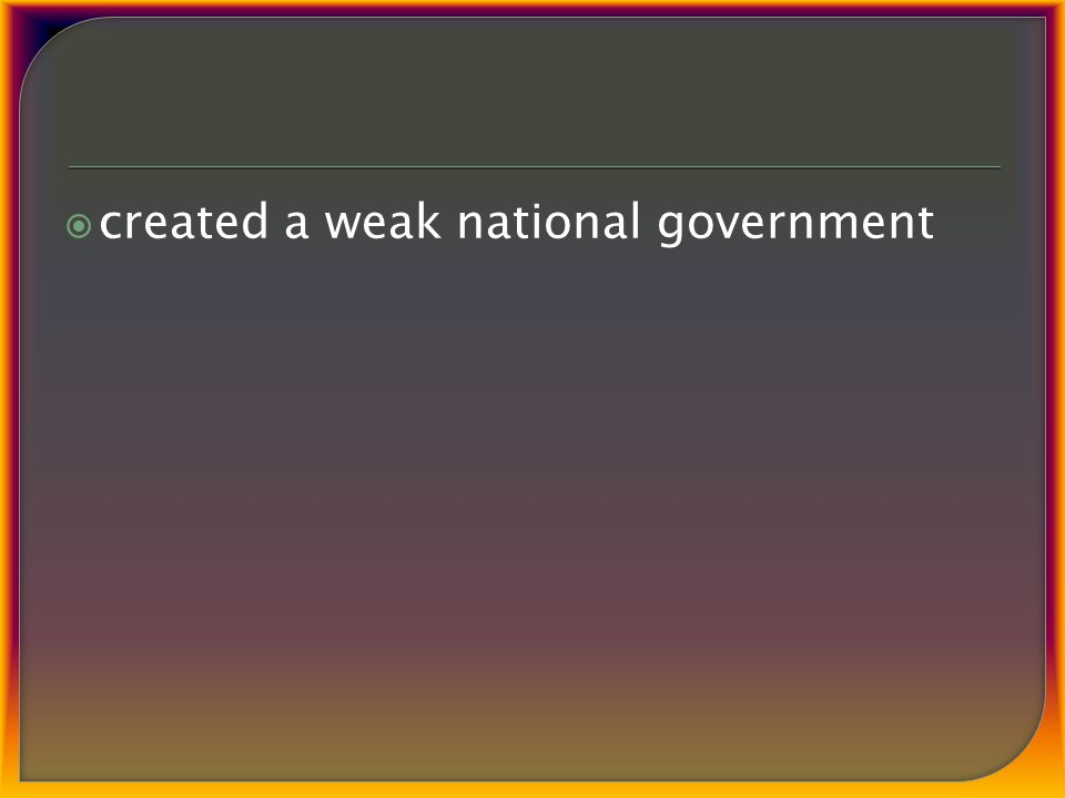  created a weak national government