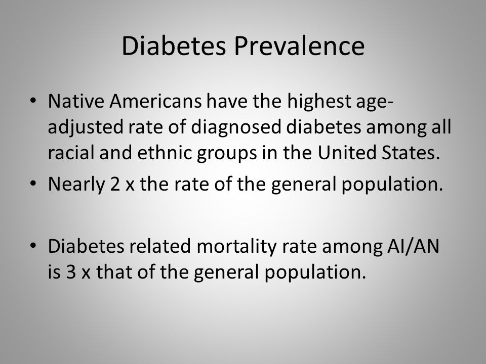 Diabetes Prevalence Native Americans have the highest age- adjusted rate of diagnosed diabetes among all racial and ethnic groups in the United States.