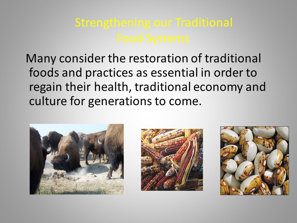 Many consider the restoration of traditional foods and practices as essential in order to regain their health, traditional economy and culture for generations to come.