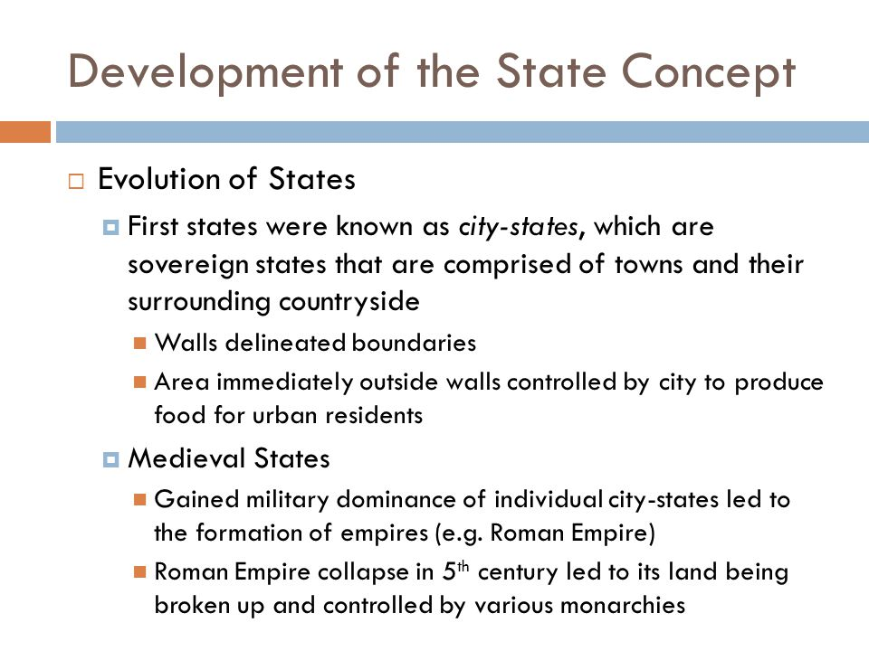 Development of the State Concept  Evolution of States  First states were known as city-states, which are sovereign states that are comprised of town