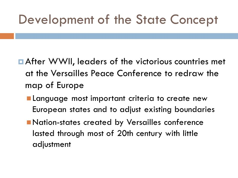 Development of the State Concept  After WWII, leaders of the victorious countries met at the Versailles Peace Conference to redraw the map of Europe