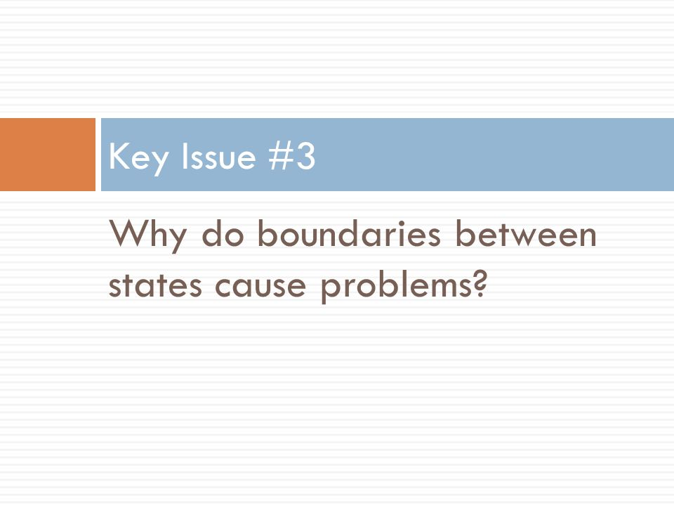 Why do boundaries between states cause problems? Key Issue #3