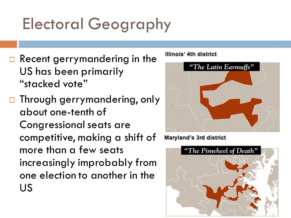"""Electoral Geography  Recent gerrymandering in the US has been primarily """"stacked vote""""  Through gerrymandering, only about one-tenth of Congressiona"""