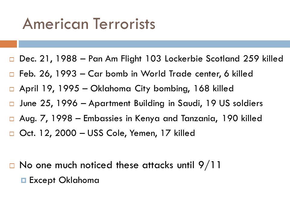 American Terrorists  Dec. 21, 1988 – Pan Am Flight 103 Lockerbie Scotland 259 killed  Feb. 26, 1993 – Car bomb in World Trade center, 6 killed  Apr