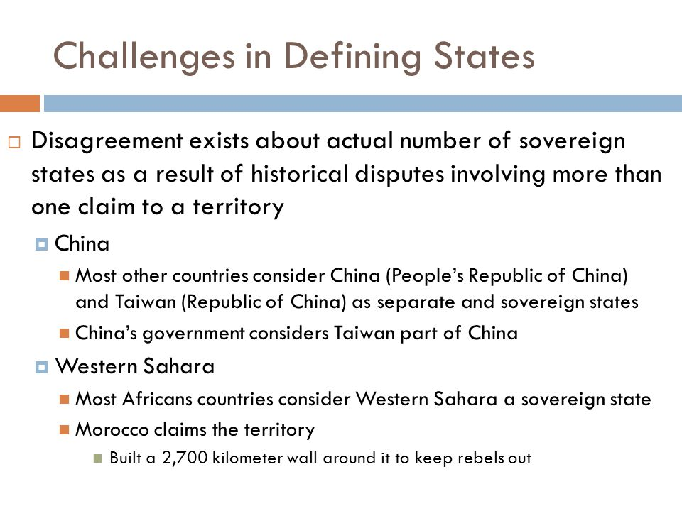 Challenges in Defining States  Disagreement exists about actual number of sovereign states as a result of historical disputes involving more than one