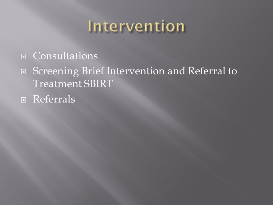 Consultations  Screening Brief Intervention and Referral to Treatment SBIRT  Referrals