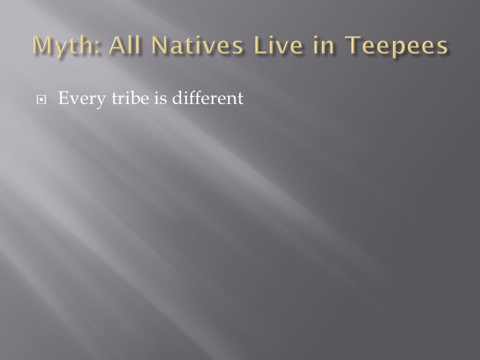  Every tribe is different