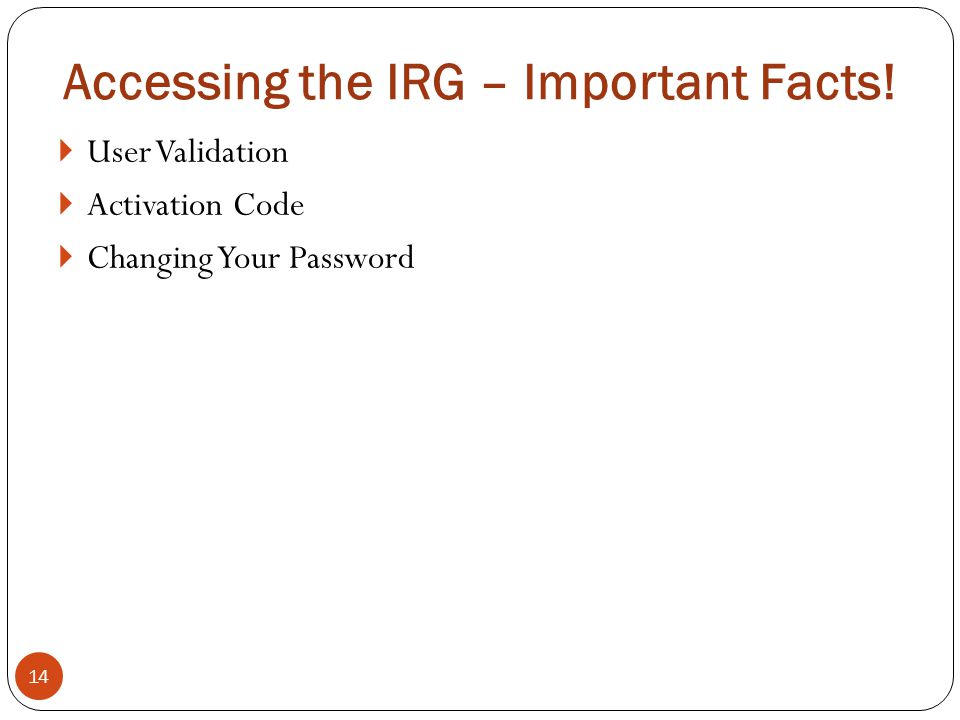 Accessing the IRG – Important Facts.