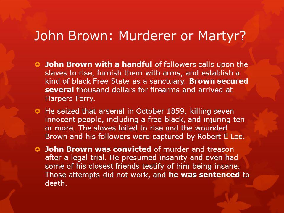 John Brown: Murderer or Martyr.