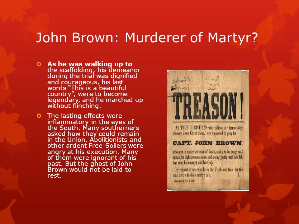 John Brown: Murderer of Martyr.