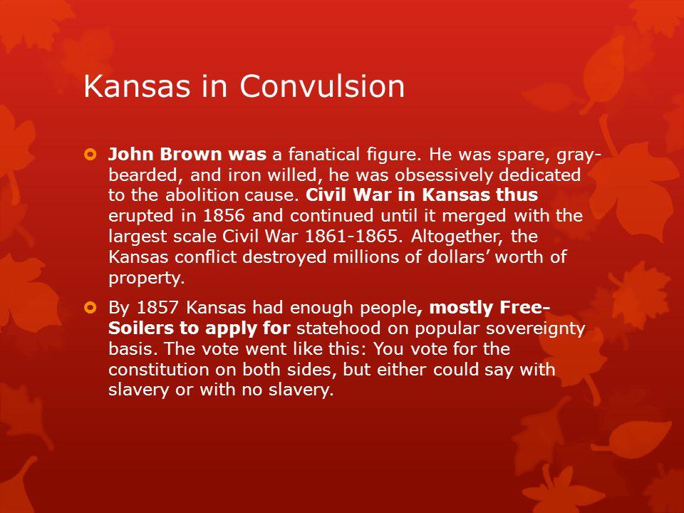 Kansas in Convulsion  John Brown was a fanatical figure.