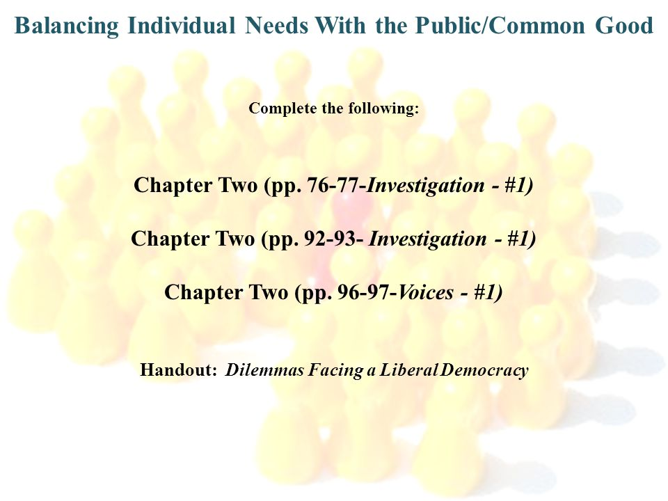 Balancing Individual Needs With the Public/Common Good Complete the following: Chapter Two (pp. 76-77-Investigation - #1) Chapter Two (pp. 92-93- Inve