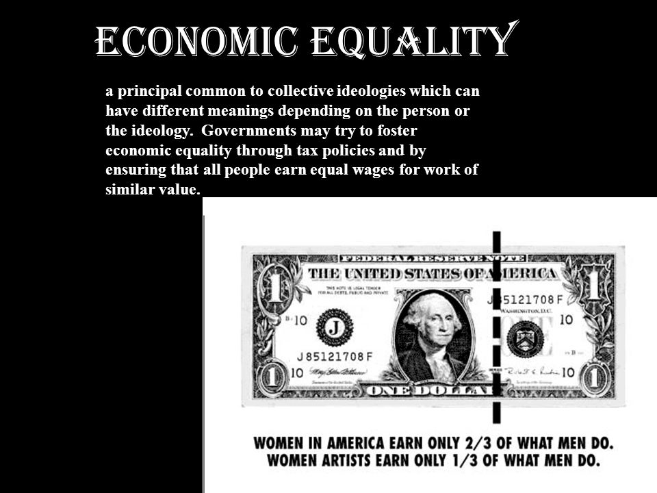 Economic EQUALITY a principal common to collective ideologies which can have different meanings depending on the person or the ideology. Governments m