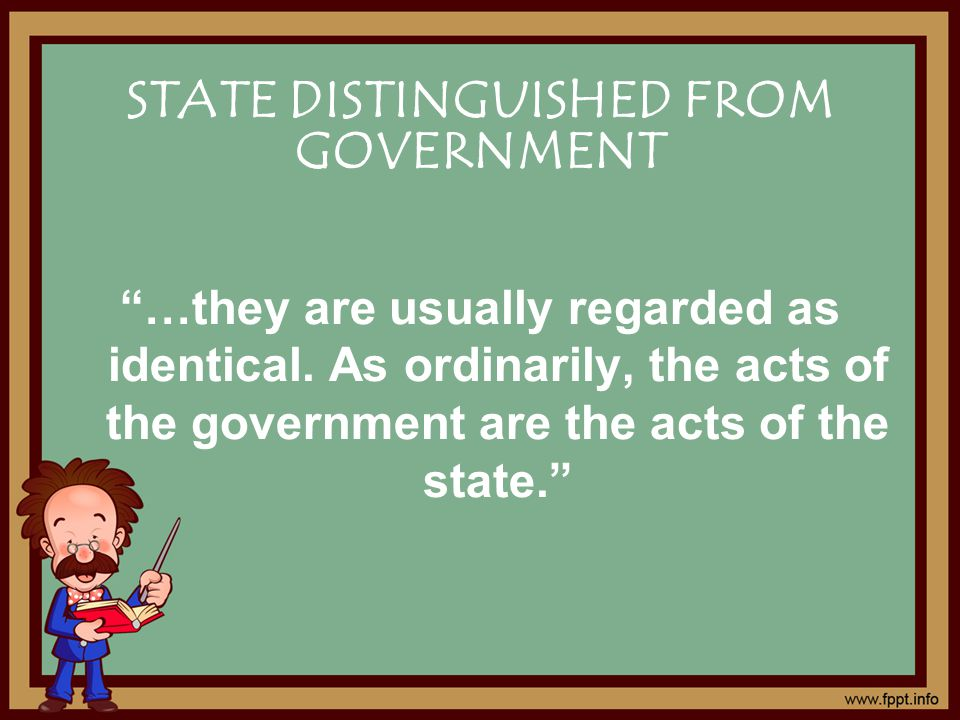 STATE DISTINGUISHED FROM GOVERNMENT …they are usually regarded as identical.
