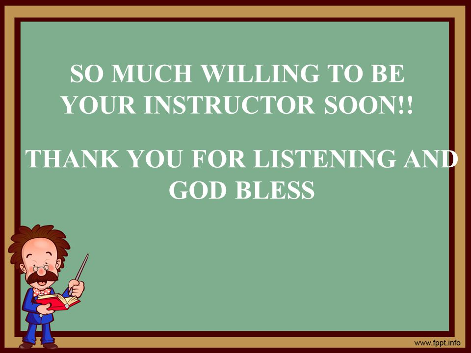 SO MUCH WILLING TO BE YOUR INSTRUCTOR SOON!! THANK YOU FOR LISTENING AND GOD BLESS