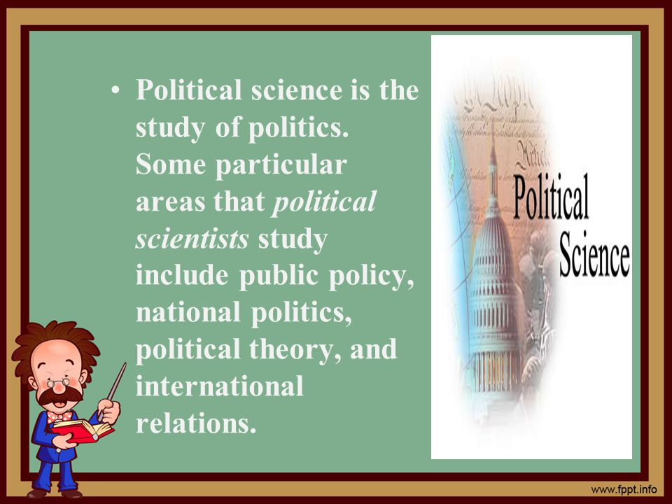 Political science is the study of politics.