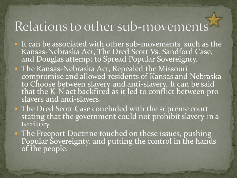 It can be associated with other sub-movements such as the Kansas-Nebraska Act, The Dred Scott Vs.