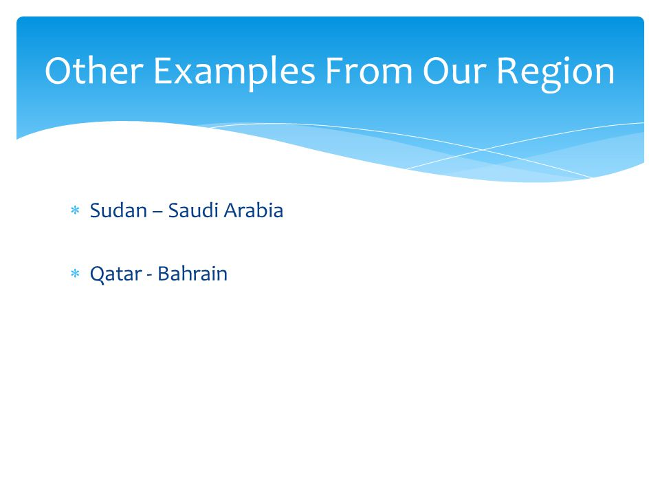  Sudan – Saudi Arabia  Qatar - Bahrain Other Examples From Our Region