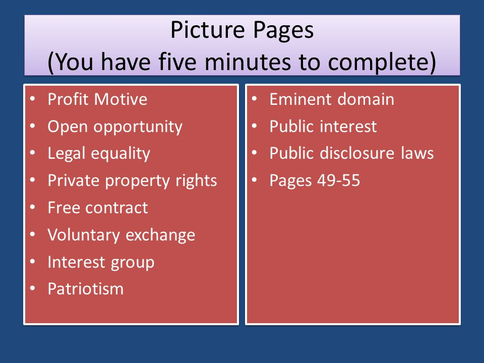 Picture Pages (You have five minutes to complete) Profit Motive Open opportunity Legal equality Private property rights Free contract Voluntary exchan