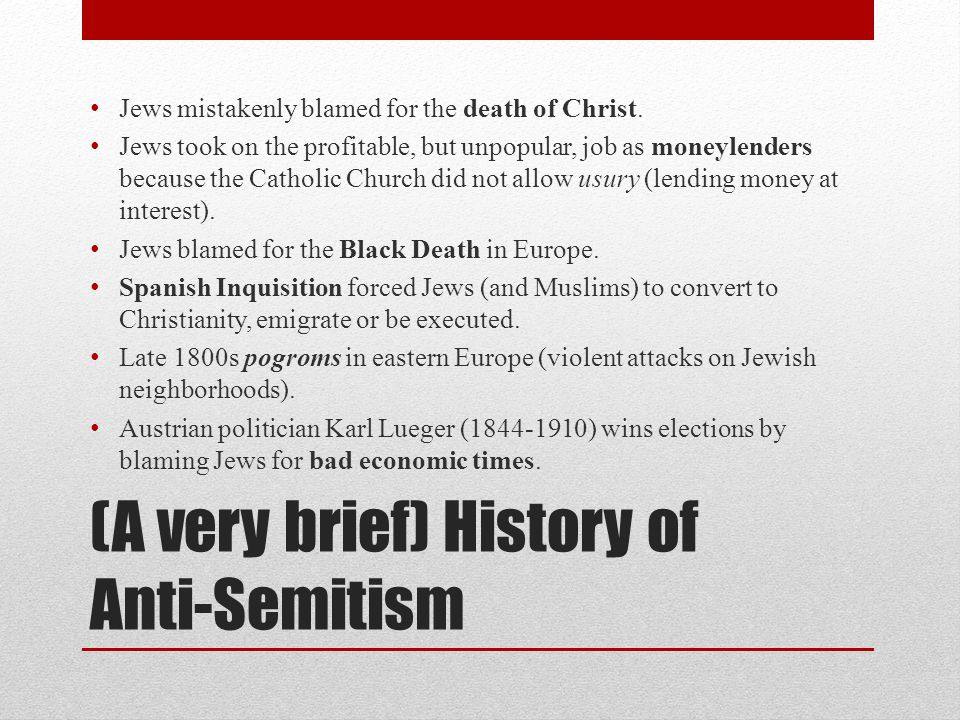 (A very brief) History of Anti-Semitism Jews mistakenly blamed for the death of Christ.