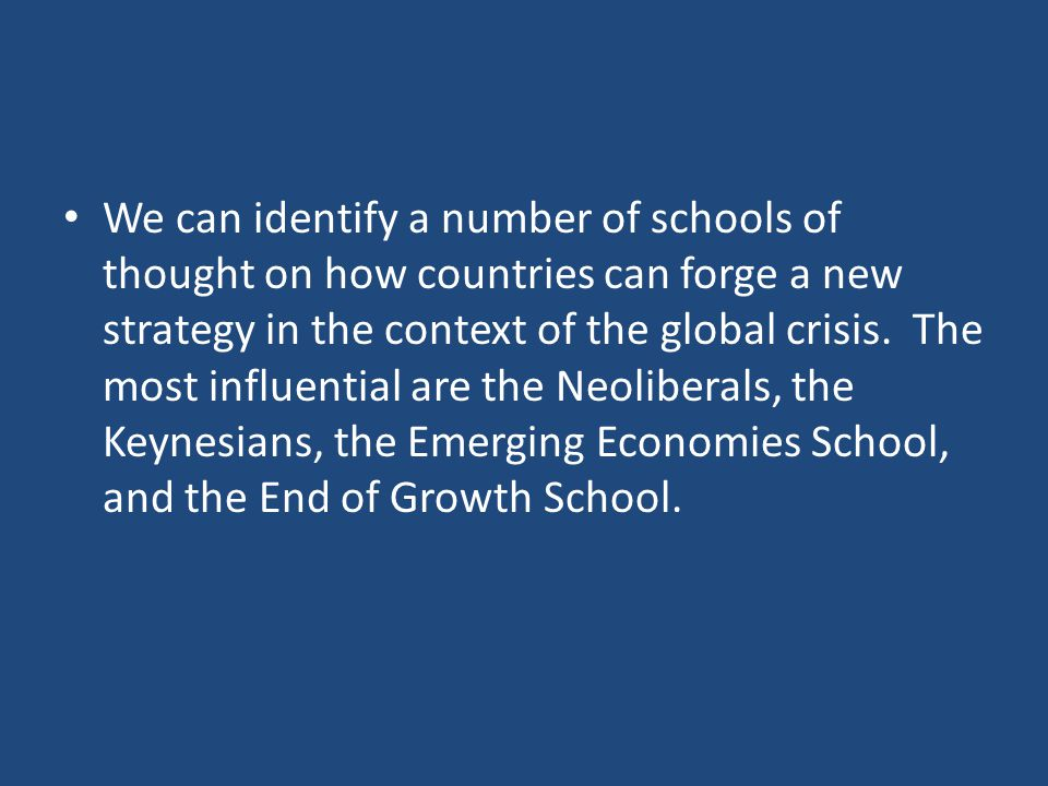 We can identify a number of schools of thought on how countries can forge a new strategy in the context of the global crisis.