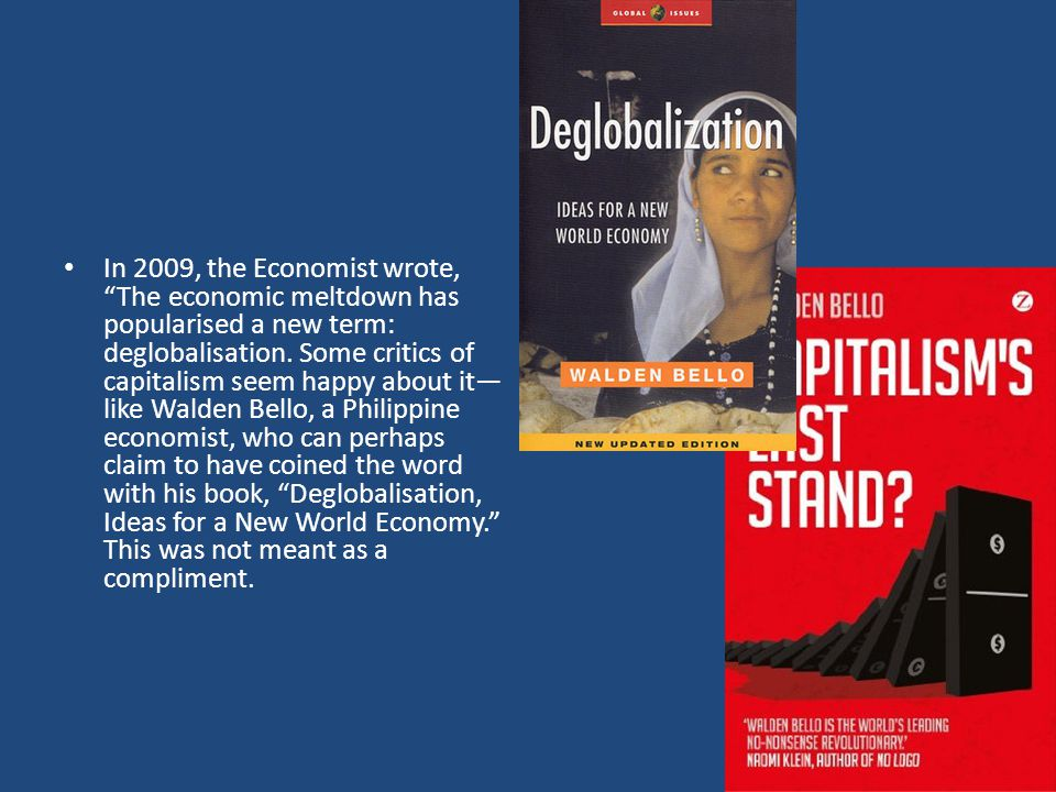 In 2009, the Economist wrote, The economic meltdown has popularised a new term: deglobalisation.